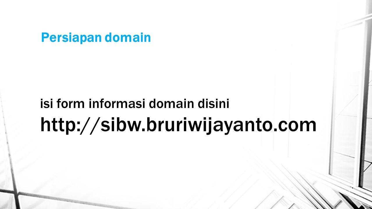 Persiapan domain isi form informasi domain disini http://sibw.bruriwijayanto.com