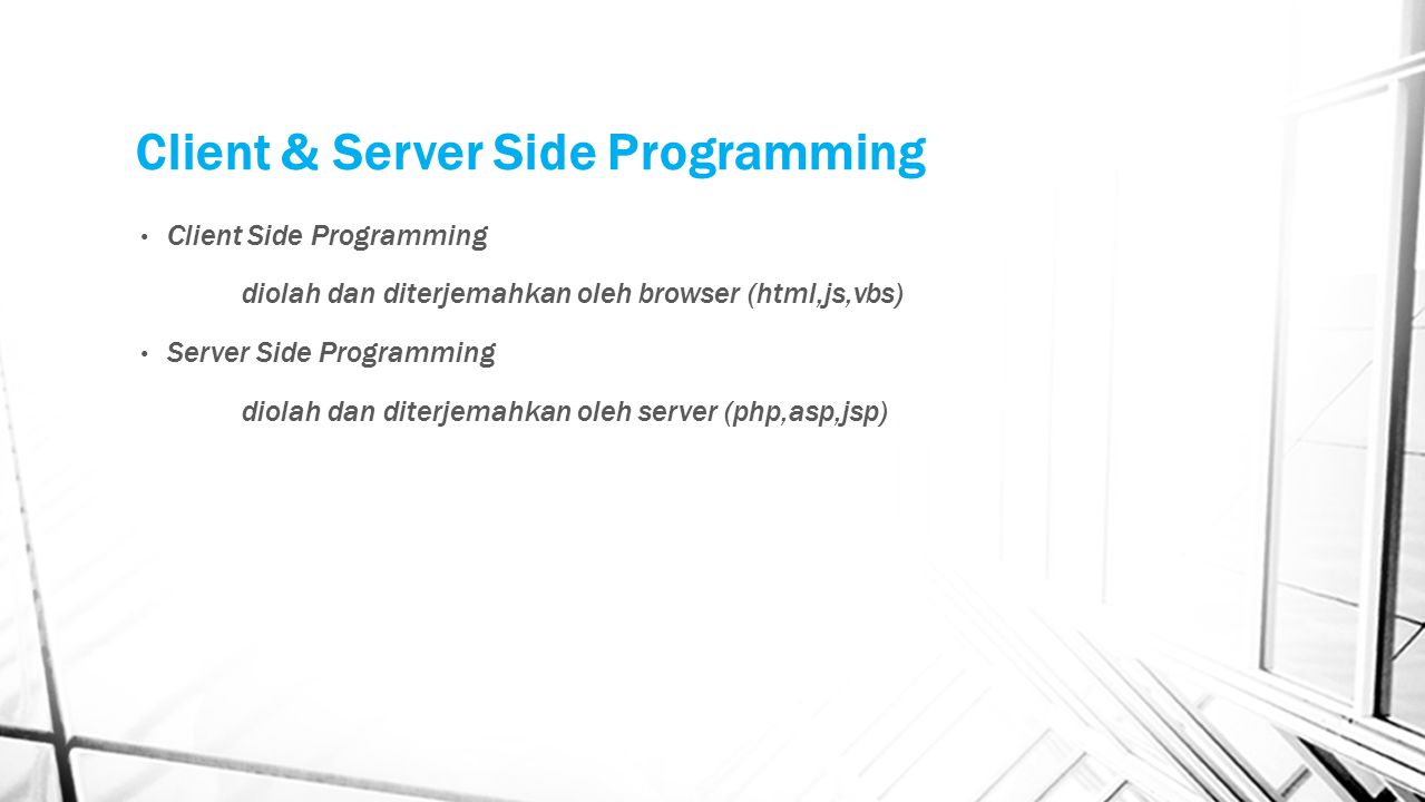 Client & Server Side Programming Client Side Programming diolah dan diterjemahkan oleh browser (html,js,vbs) Server Side Programming diolah dan diterj