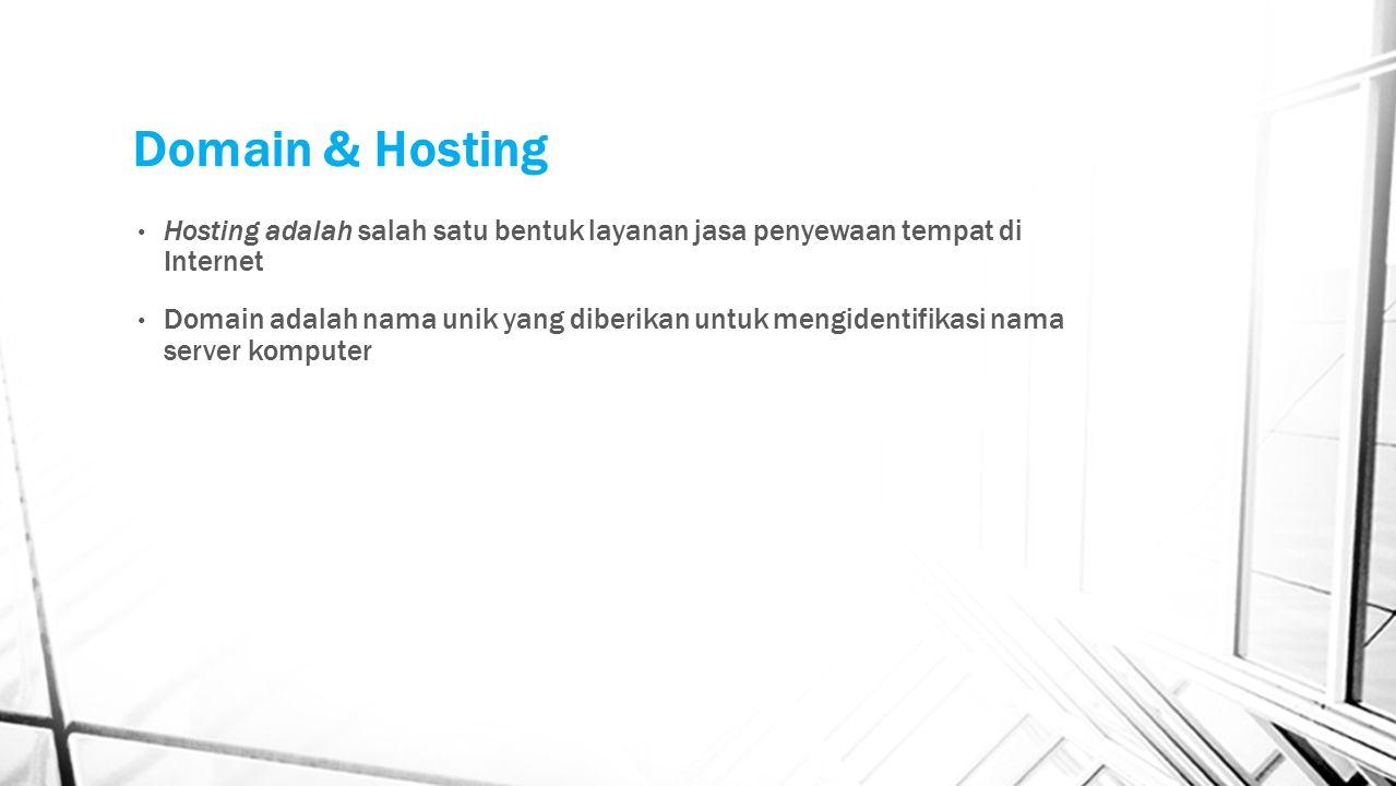 Domain & Hosting Hosting adalah salah satu bentuk layanan jasa penyewaan tempat di Internet Domain adalah nama unik yang diberikan untuk mengidentifik