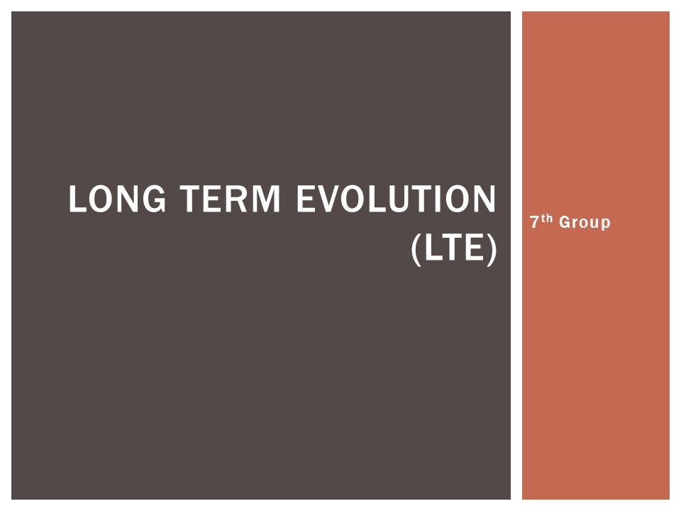 7 th Group LONG TERM EVOLUTION (LTE)