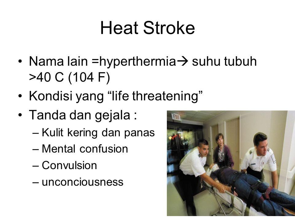 "Heat Stroke Nama lain =hyperthermia  suhu tubuh >40 C (104 F) Kondisi yang ""life threatening"" Tanda dan gejala : –Kulit kering dan panas –Mental conf"