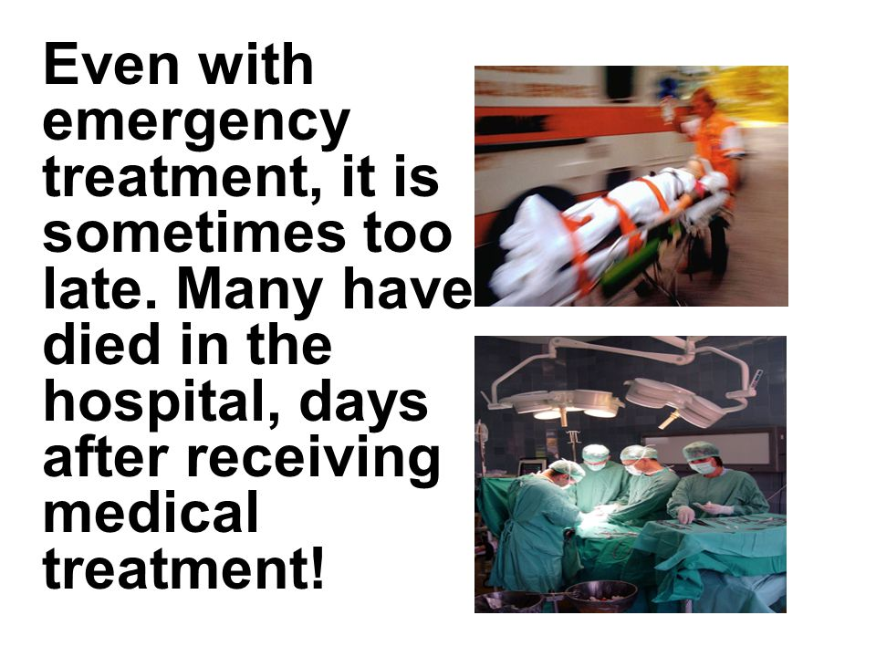 Even with emergency treatment, it is sometimes too late.