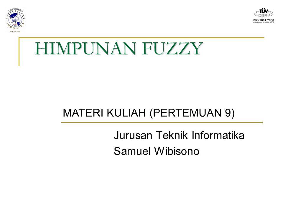 HIMPUNAN FUZZY Jurusan Teknik Informatika Samuel Wibisono MATERI KULIAH (PERTEMUAN 9)