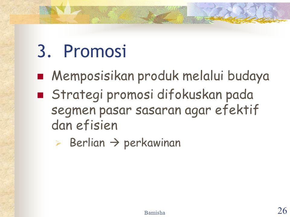 Bamisha 26 3.Promosi Memposisikan produk melalui budaya Strategi promosi difokuskan pada segmen pasar sasaran agar efektif dan efisien  Berlian  per