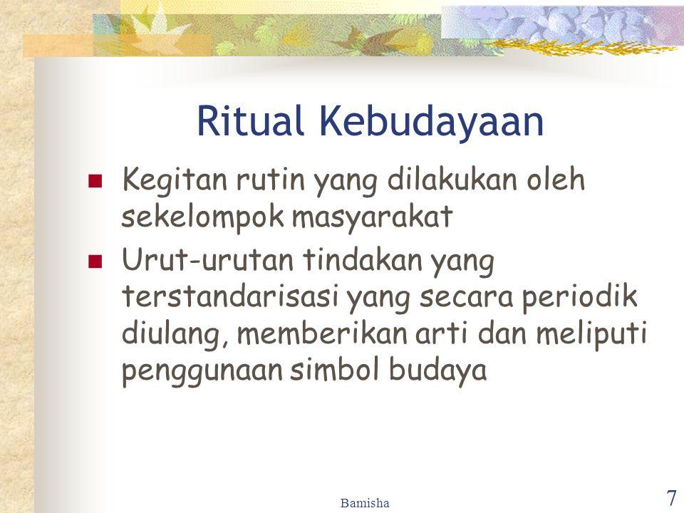 Bamisha 7 Ritual Kebudayaan Kegitan rutin yang dilakukan oleh sekelompok masyarakat Urut-urutan tindakan yang terstandarisasi yang secara periodik diu