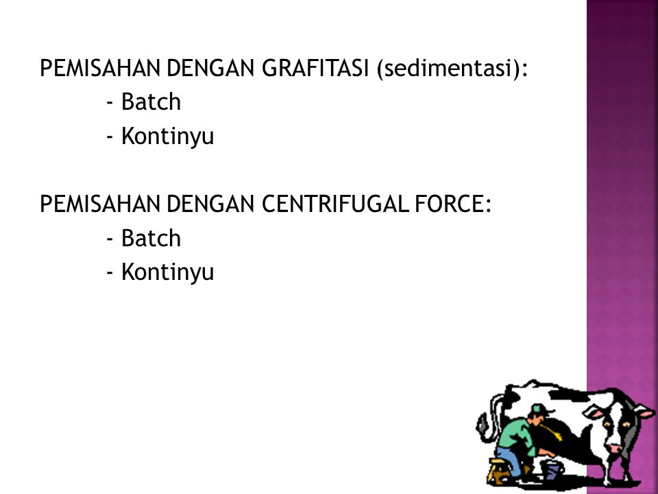 PEMISAHAN DENGAN GRAFITASI (sedimentasi): - Batch - Kontinyu PEMISAHAN DENGAN CENTRIFUGAL FORCE: - Batch - Kontinyu