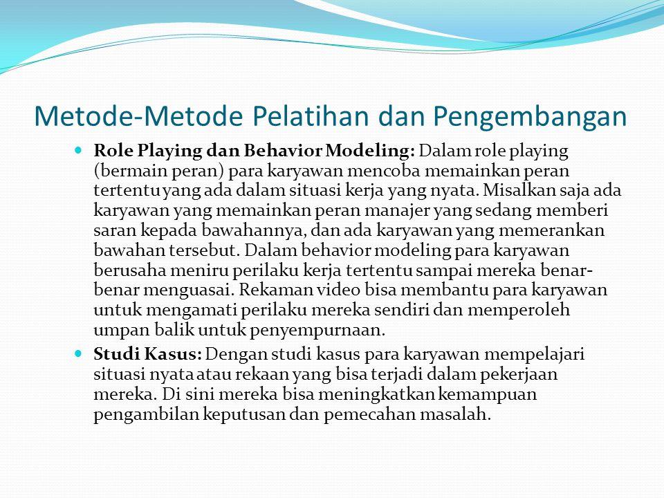 Metode-Metode Pelatihan dan Pengembangan Role Playing dan Behavior Modeling: Dalam role playing (bermain peran) para karyawan mencoba memainkan peran