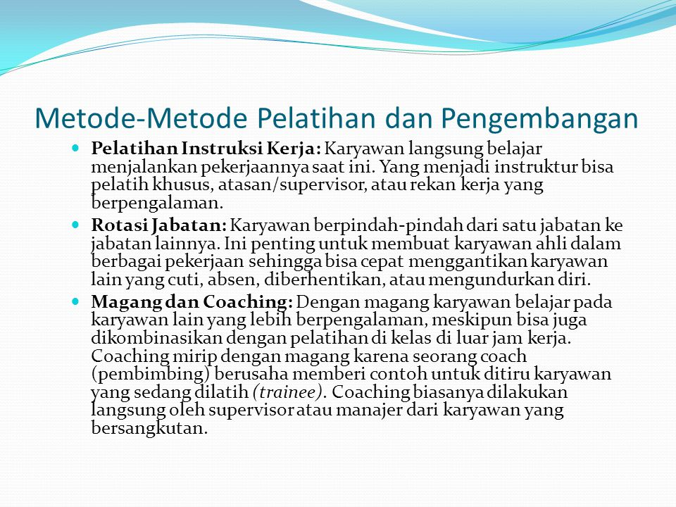 Metode-Metode Pelatihan dan Pengembangan Pelatihan Instruksi Kerja: Karyawan langsung belajar menjalankan pekerjaannya saat ini. Yang menjadi instrukt