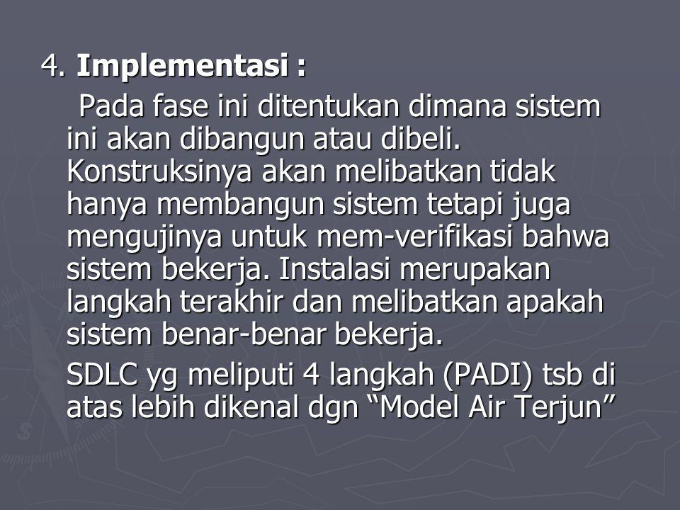 4. Implementasi : Pada fase ini ditentukan dimana sistem ini akan dibangun atau dibeli. Konstruksinya akan melibatkan tidak hanya membangun sistem tet