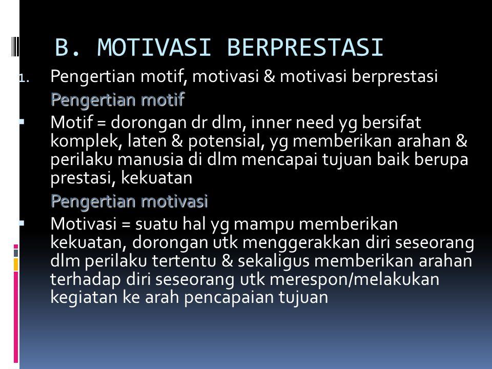 B. MOTIVASI BERPRESTASI 1. Pengertian motif, motivasi & motivasi berprestasi Pengertian motif  Motif = dorongan dr dlm, inner need yg bersifat komple