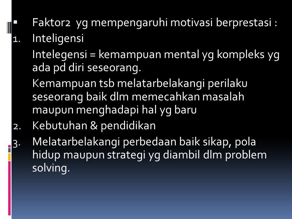  Faktor2 yg mempengaruhi motivasi berprestasi : 1. Inteligensi Intelegensi = kemampuan mental yg kompleks yg ada pd diri seseorang. Kemampuan tsb mel