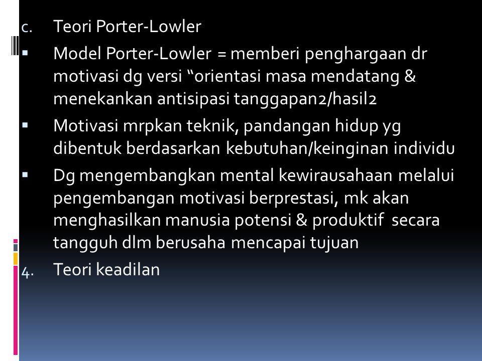 """c. Teori Porter-Lowler  Model Porter-Lowler = memberi penghargaan dr motivasi dg versi """"orientasi masa mendatang & menekankan antisipasi tanggapan2/h"""