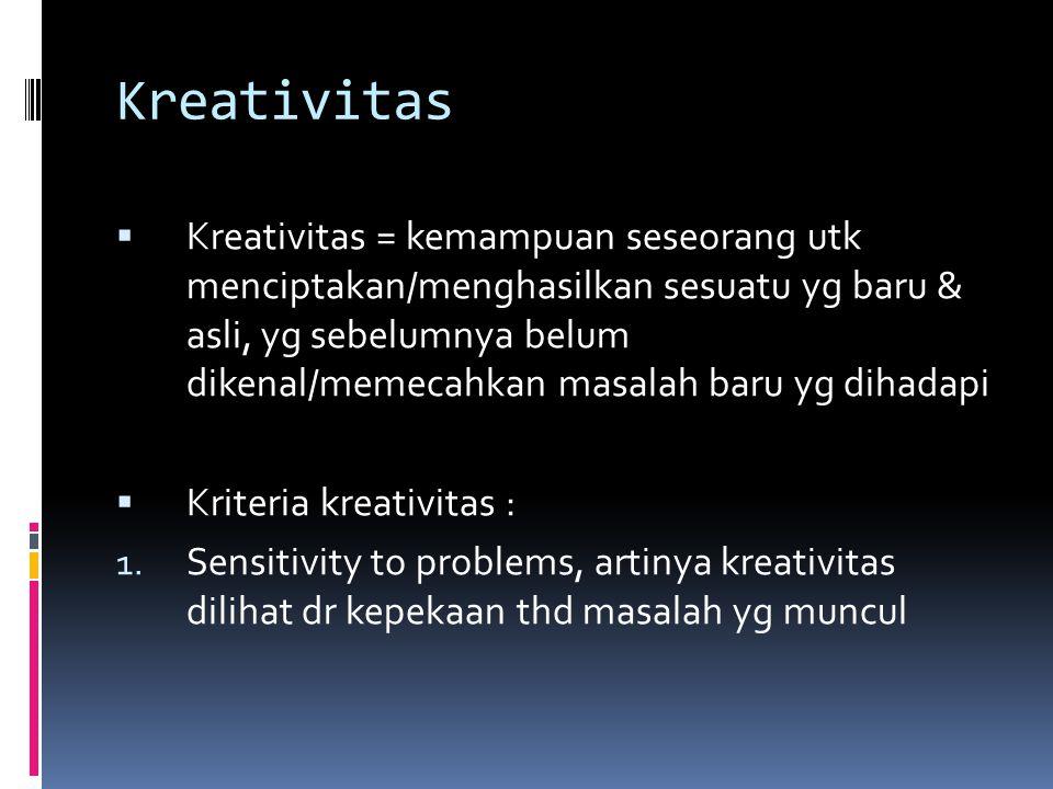 Kreativitas  Kreativitas = kemampuan seseorang utk menciptakan/menghasilkan sesuatu yg baru & asli, yg sebelumnya belum dikenal/memecahkan masalah ba