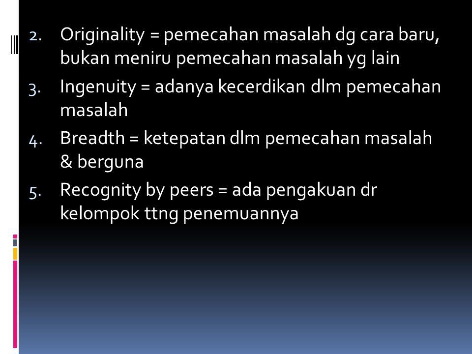 2. Originality = pemecahan masalah dg cara baru, bukan meniru pemecahan masalah yg lain 3. Ingenuity = adanya kecerdikan dlm pemecahan masalah 4. Brea