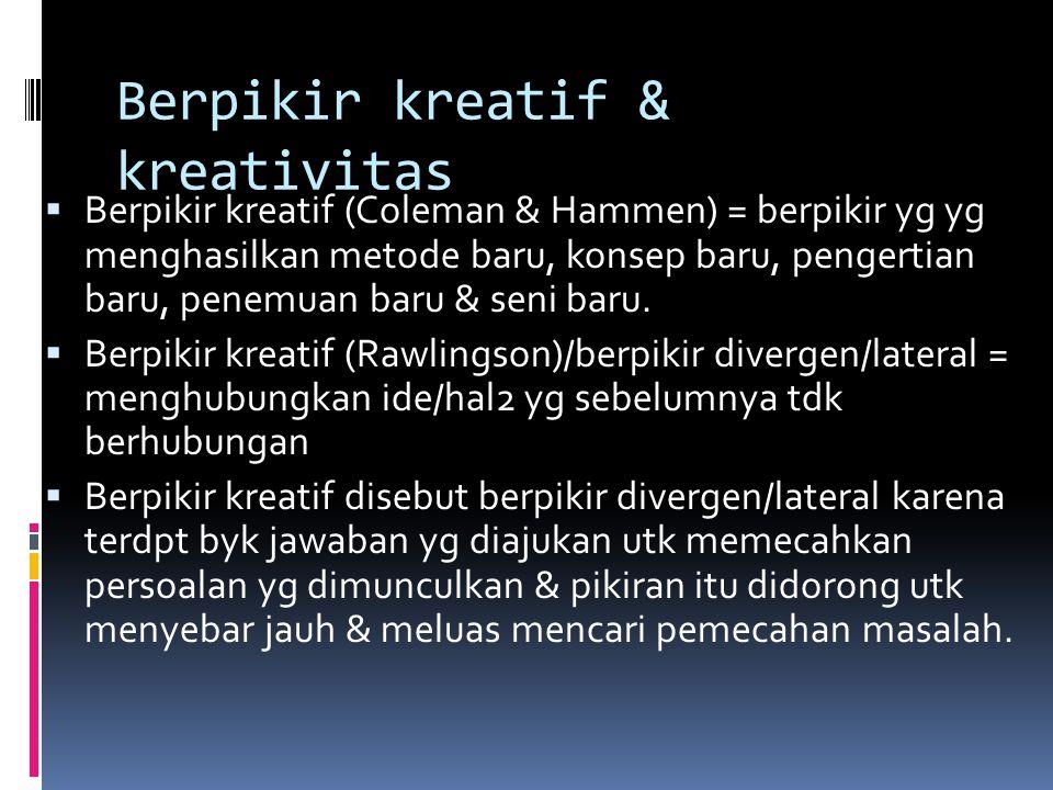 Berpikir kreatif & kreativitas  Berpikir kreatif (Coleman & Hammen) = berpikir yg yg menghasilkan metode baru, konsep baru, pengertian baru, penemuan