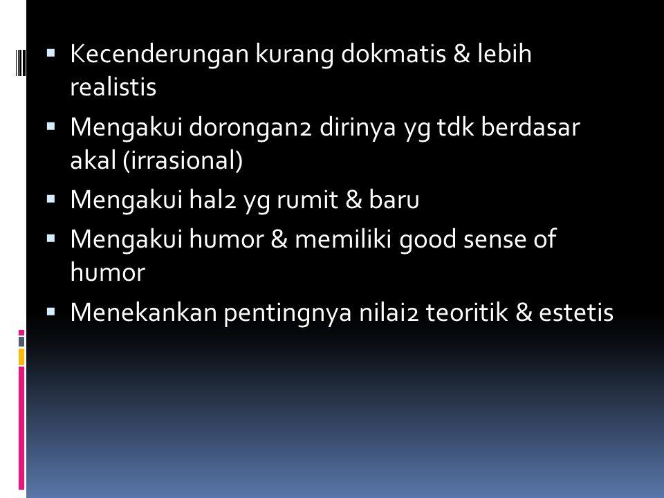 Kecenderungan kurang dokmatis & lebih realistis  Mengakui dorongan2 dirinya yg tdk berdasar akal (irrasional)  Mengakui hal2 yg rumit & baru  Men