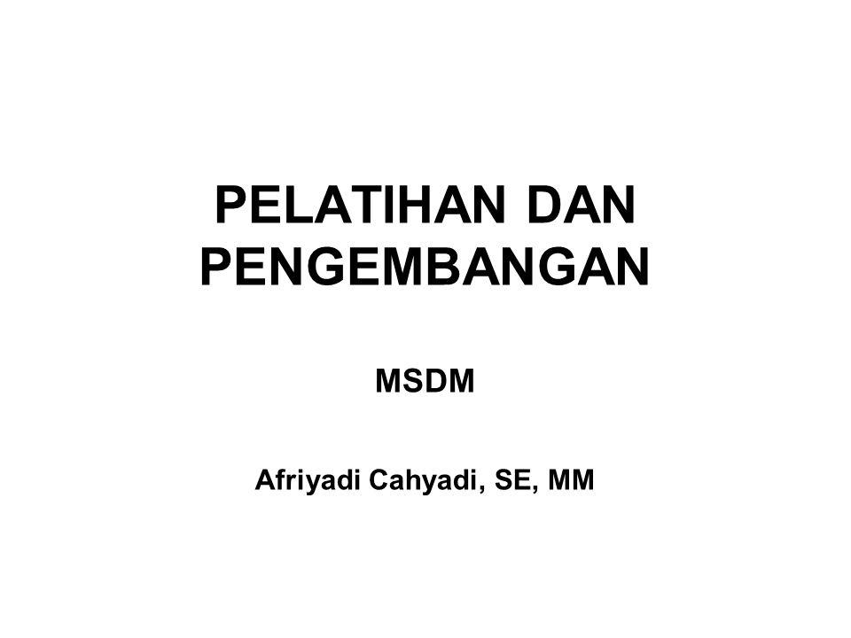PELATIHAN DAN PENGEMBANGAN MSDM Afriyadi Cahyadi, SE, MM