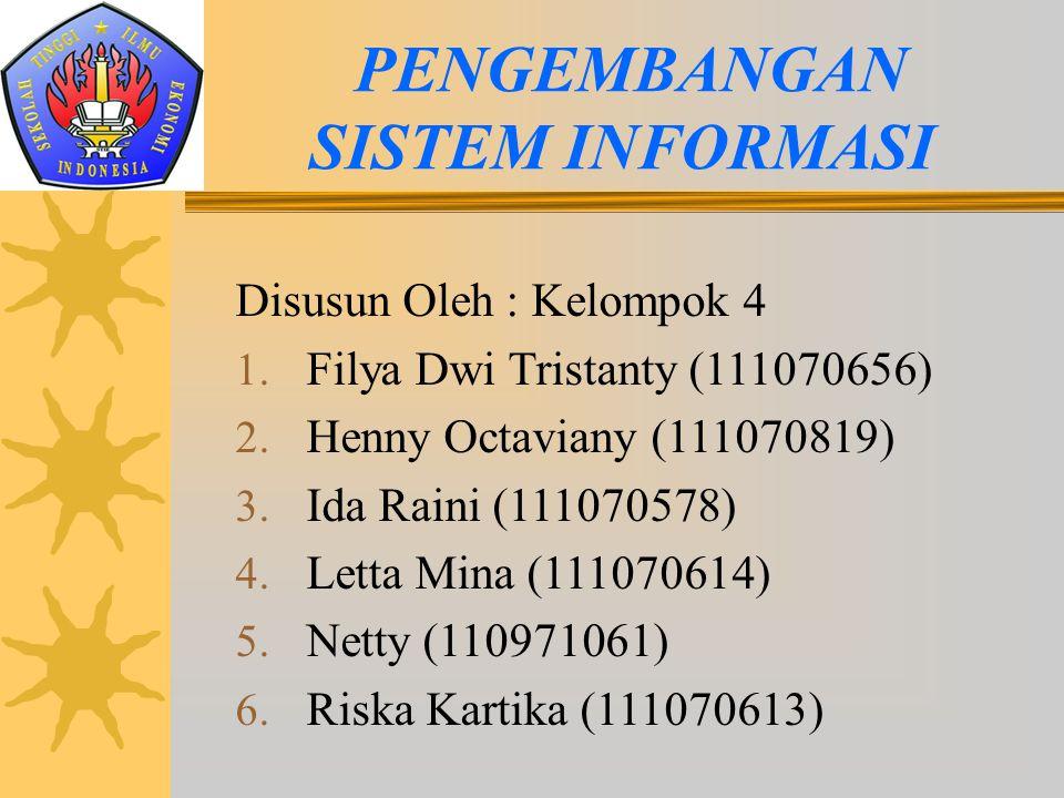 PENGEMBANGAN SISTEM INFORMASI Disusun Oleh : Kelompok 4 1. Filya Dwi Tristanty (111070656) 2. Henny Octaviany (111070819) 3. Ida Raini (111070578) 4.