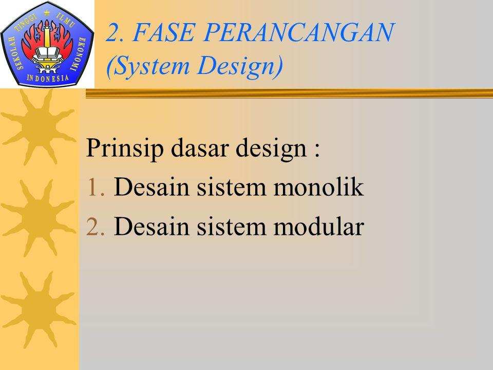Prinsip dasar design : 1. Desain sistem monolik 2. Desain sistem modular 2. FASE PERANCANGAN (System Design)