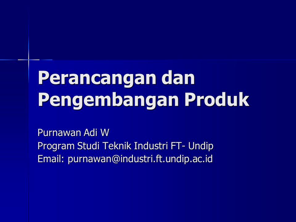 Perancangan dan Pengembangan Produk Purnawan Adi W Program Studi Teknik Industri FT- Undip Email: purnawan@industri.ft.undip.ac.id