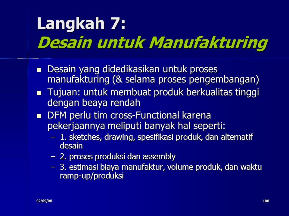 02/09/08100 Langkah 7: Desain untuk Manufakturing Desain yang didedikasikan untuk proses manufakturing (& selama proses pengembangan) Desain yang did