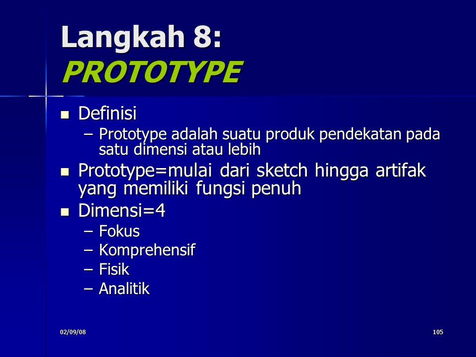 02/09/08105 Langkah 8: PROTOTYPE Definisi Definisi –Prototype adalah suatu produk pendekatan pada satu dimensi atau lebih Prototype=mulai dari sketch