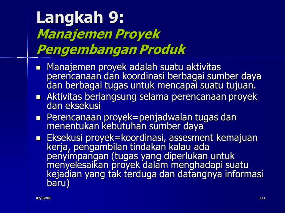 02/09/08111 Langkah 9: Manajemen Proyek Pengembangan Produk Manajemen proyek adalah suatu aktivitas perencanaan dan koordinasi berbagai sumber daya da