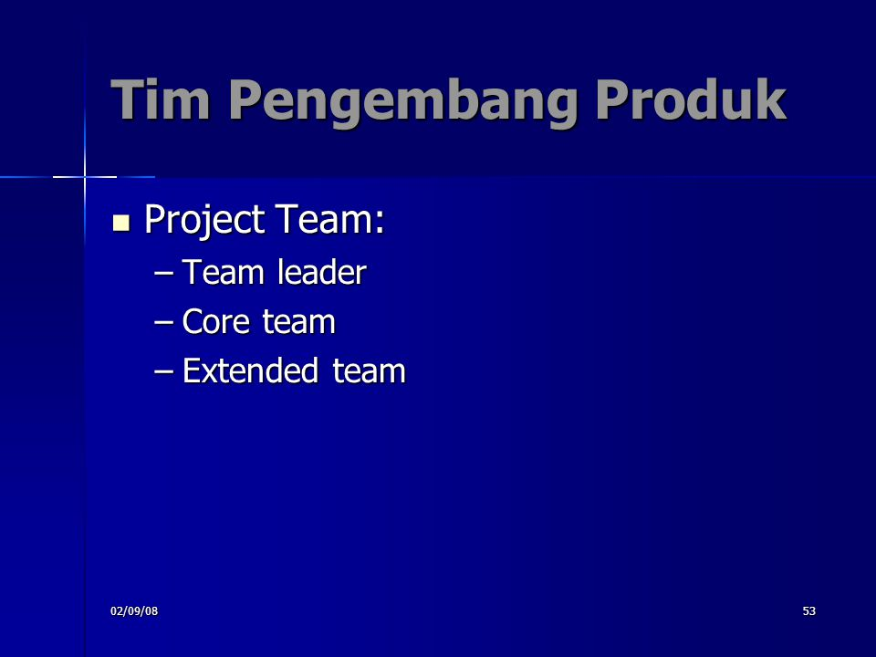 02/09/0853 Tim Pengembang Produk Project Team: Project Team: –Team leader –Core team –Extended team