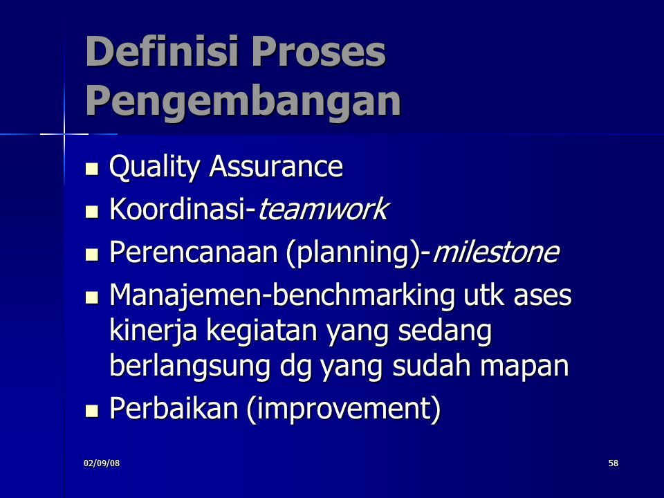 02/09/0858 Definisi Proses Pengembangan Quality Assurance Quality Assurance Koordinasi-teamwork Koordinasi-teamwork Perencanaan (planning)-milestone P