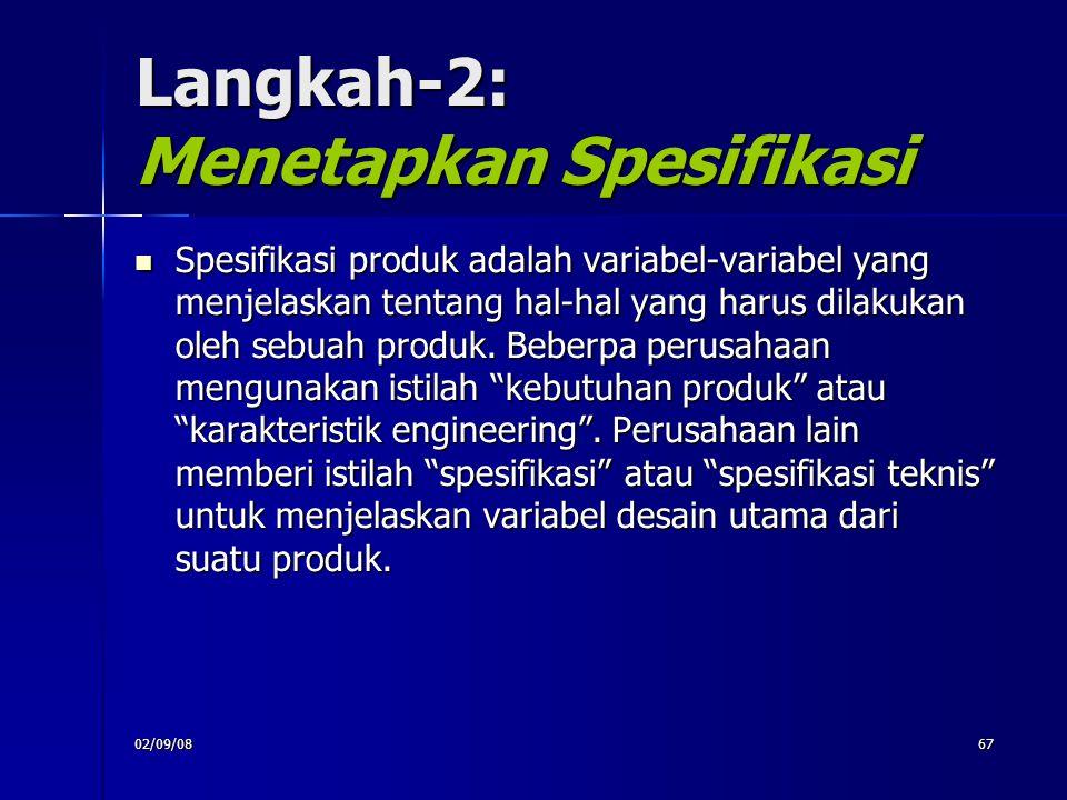 02/09/0867 Langkah-2: Menetapkan Spesifikasi Spesifikasi produk adalah variabel-variabel yang menjelaskan tentang hal-hal yang harus dilakukan oleh se