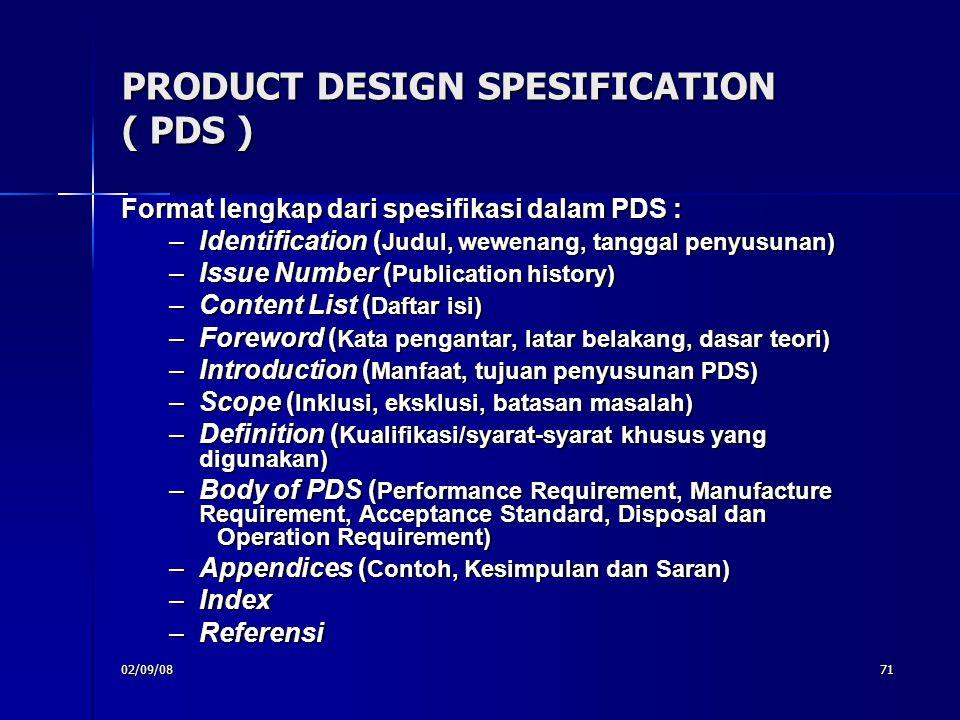 02/09/0871 PRODUCT DESIGN SPESIFICATION ( PDS ) Format lengkap dari spesifikasi dalam PDS : –Identification ( Judul, wewenang, tanggal penyusunan) –