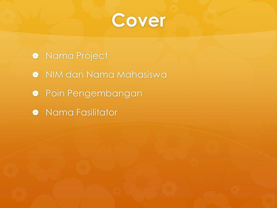 Cover  Nama Project  NIM dan Nama Mahasiswa  Poin Pengembangan  Nama Fasilitator