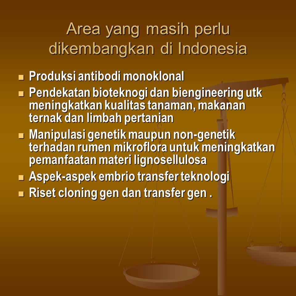 Area yang masih perlu dikembangkan di Indonesia Produksi antibodi monoklonal Produksi antibodi monoklonal Pendekatan bioteknogi dan biengineering utk