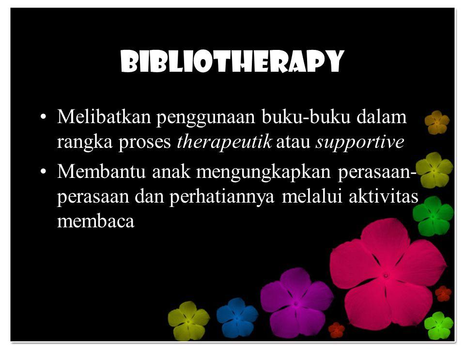 Bibliotherapy Melibatkan penggunaan buku-buku dalam rangka proses therapeutik atau supportive Membantu anak mengungkapkan perasaan- perasaan dan perhatiannya melalui aktivitas membaca