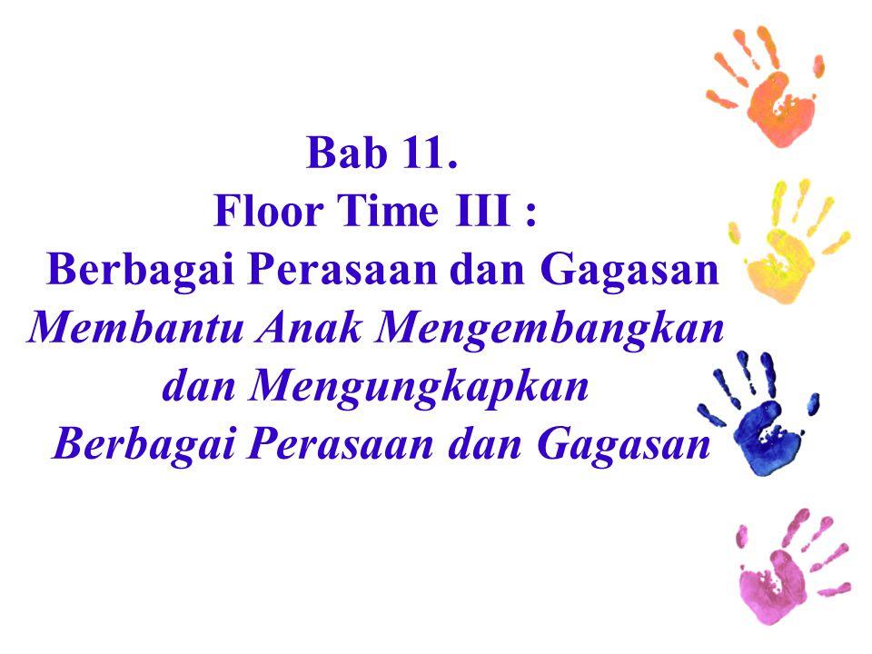 Bab 11. Floor Time III : Berbagai Perasaan dan Gagasan Membantu Anak Mengembangkan dan Mengungkapkan Berbagai Perasaan dan Gagasan