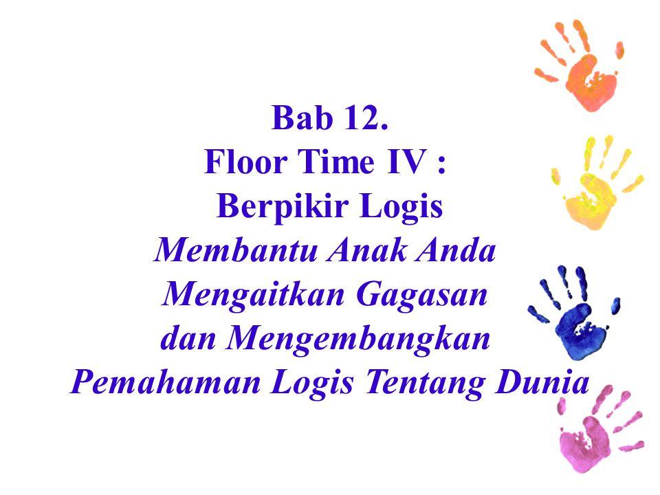 Bab 12. Floor Time IV : Berpikir Logis Membantu Anak Anda Mengaitkan Gagasan dan Mengembangkan Pemahaman Logis Tentang Dunia