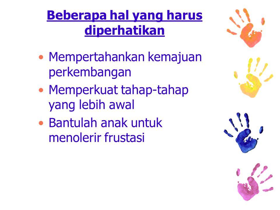 Beberapa hal yang harus diperhatikan Mempertahankan kemajuan perkembangan Memperkuat tahap-tahap yang lebih awal Bantulah anak untuk menolerir frustasi