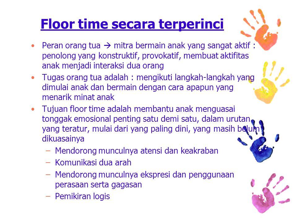 Floor time secara terperinci Peran orang tua  mitra bermain anak yang sangat aktif : penolong yang konstruktif, provokatif, membuat aktifitas anak me