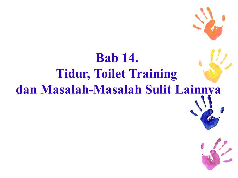 Bab 14. Tidur, Toilet Training dan Masalah-Masalah Sulit Lainnya