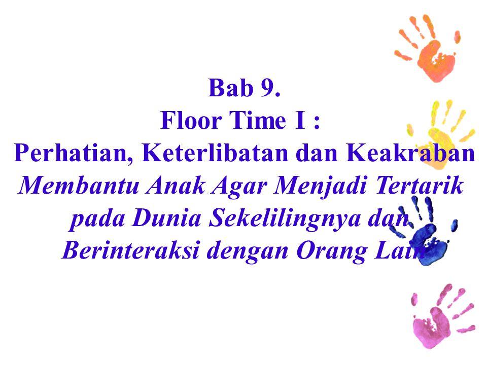 Bab 9. Floor Time I : Perhatian, Keterlibatan dan Keakraban Membantu Anak Agar Menjadi Tertarik pada Dunia Sekelilingnya dan Berinteraksi dengan Orang