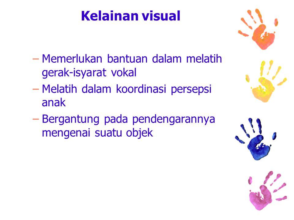Kelainan visual –Memerlukan bantuan dalam melatih gerak-isyarat vokal –Melatih dalam koordinasi persepsi anak –Bergantung pada pendengarannya mengenai