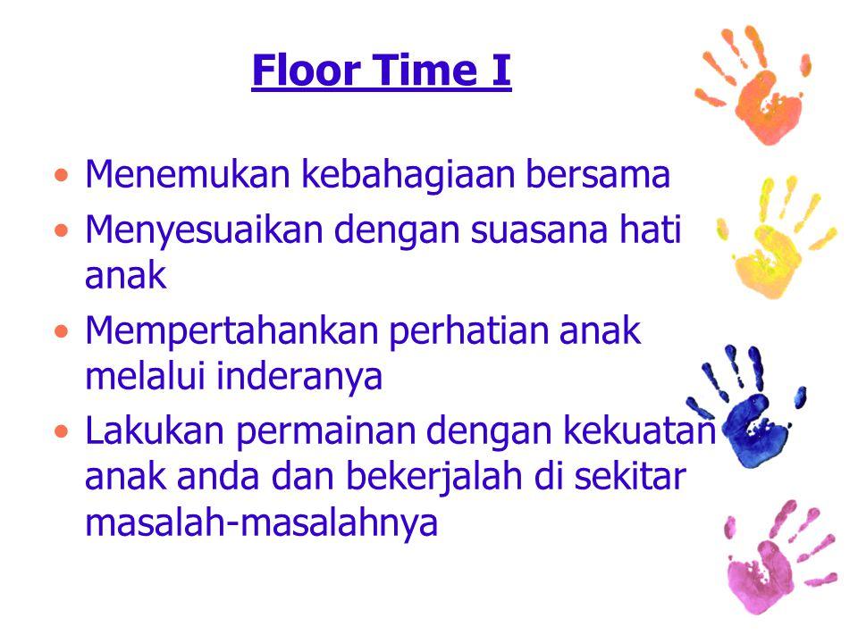 Floor Time I Menemukan kebahagiaan bersama Menyesuaikan dengan suasana hati anak Mempertahankan perhatian anak melalui inderanya Lakukan permainan dengan kekuatan anak anda dan bekerjalah di sekitar masalah-masalahnya