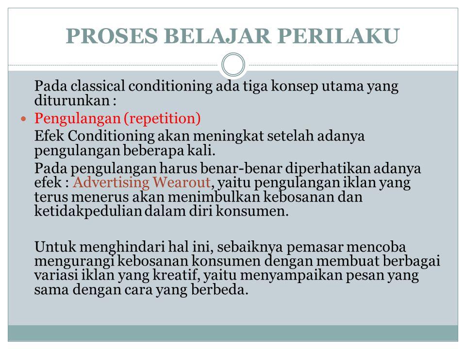 PROSES BELAJAR PERILAKU Pada classical conditioning ada tiga konsep utama yang diturunkan : Pengulangan (repetition) Efek Conditioning akan meningkat