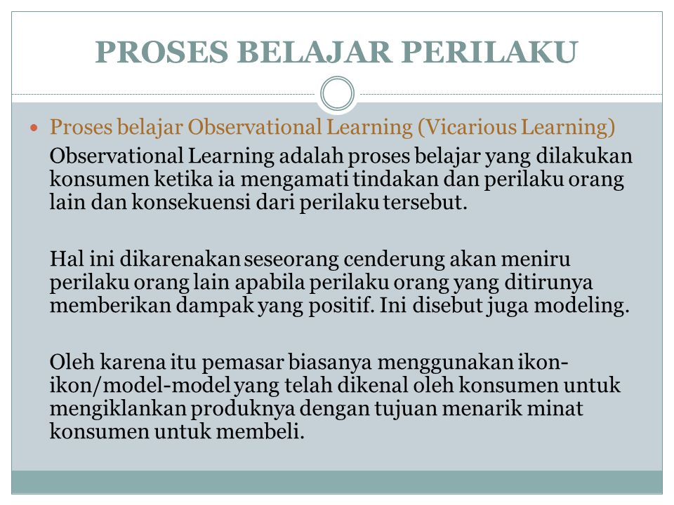 Proses belajar Observational Learning (Vicarious Learning) Observational Learning adalah proses belajar yang dilakukan konsumen ketika ia mengamati ti