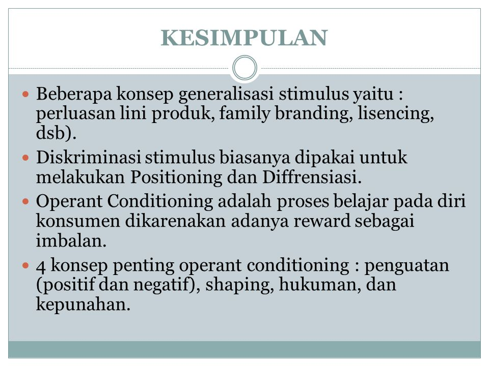 KESIMPULAN Beberapa konsep generalisasi stimulus yaitu : perluasan lini produk, family branding, lisencing, dsb). Diskriminasi stimulus biasanya dipak