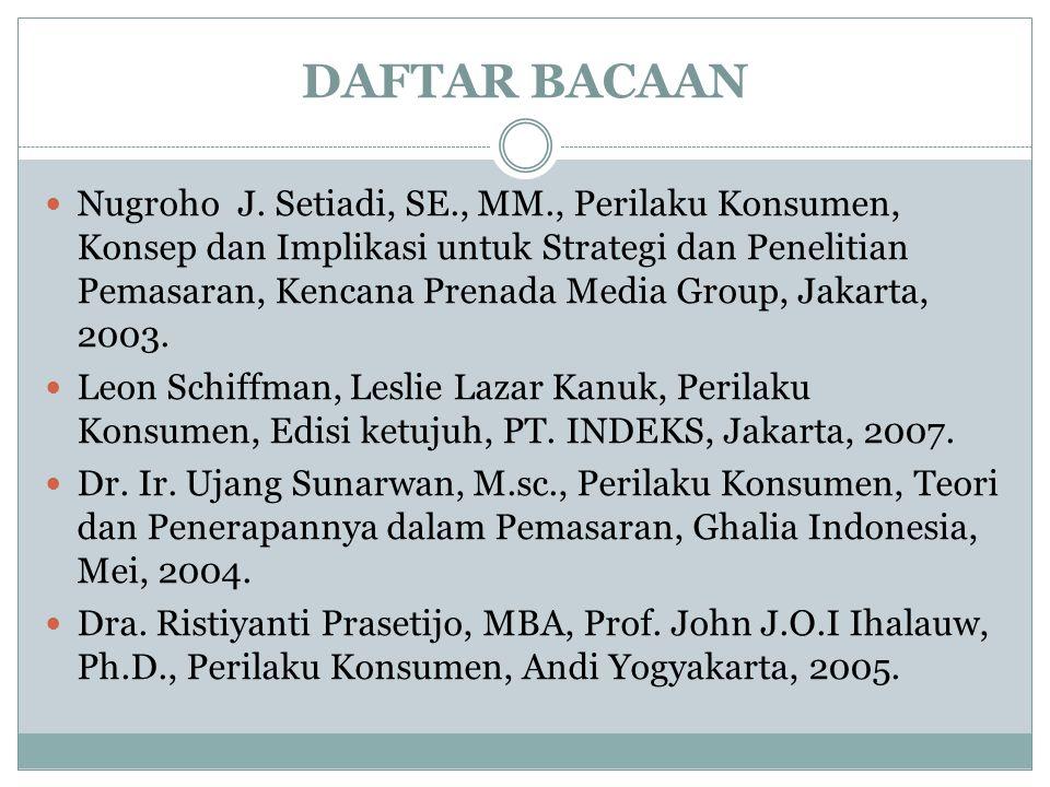 DAFTAR BACAAN Nugroho J. Setiadi, SE., MM., Perilaku Konsumen, Konsep dan Implikasi untuk Strategi dan Penelitian Pemasaran, Kencana Prenada Media Gro