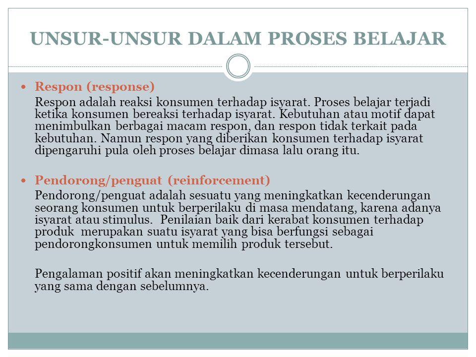 Respon (response) Respon adalah reaksi konsumen terhadap isyarat. Proses belajar terjadi ketika konsumen bereaksi terhadap isyarat. Kebutuhan atau mot