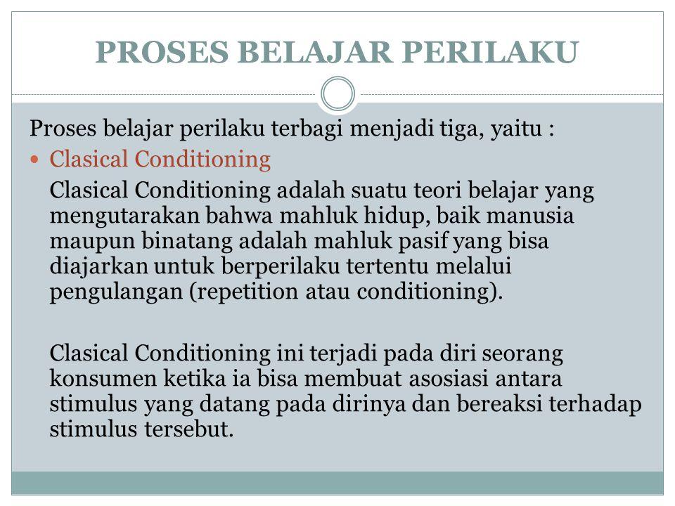 PROSES BELAJAR PERILAKU Proses belajar perilaku terbagi menjadi tiga, yaitu : Clasical Conditioning Clasical Conditioning adalah suatu teori belajar y