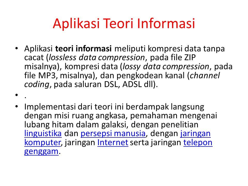 Aplikasi Teori Informasi Aplikasi teori informasi meliputi kompresi data tanpa cacat (lossless data compression, pada file ZIP misalnya), kompresi dat