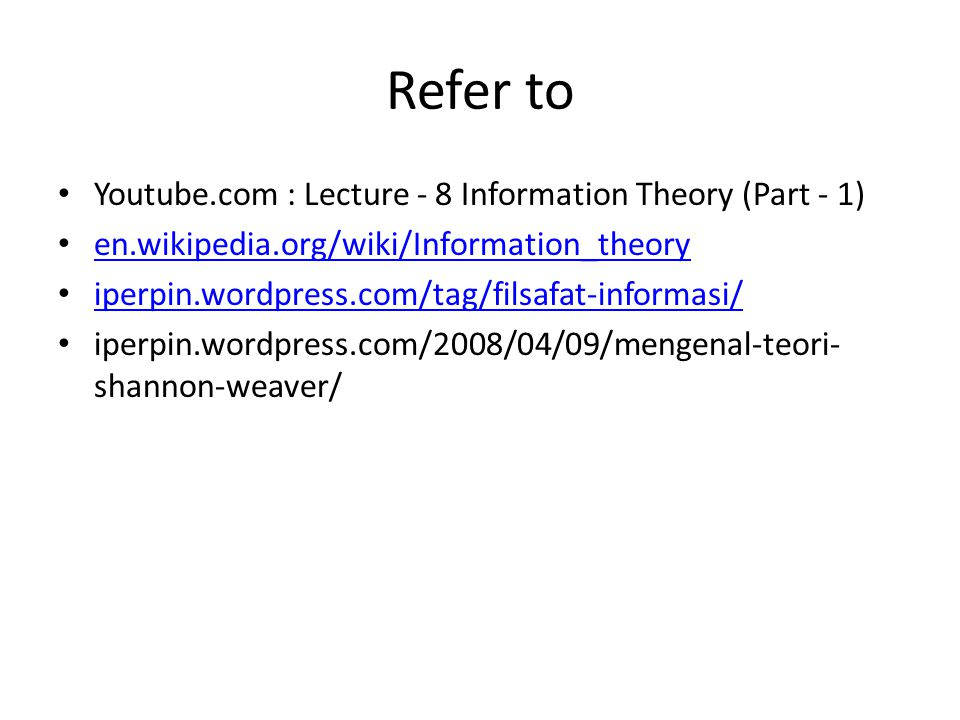 Refer to Youtube.com : Lecture - 8 Information Theory (Part - 1) en.wikipedia.org/wiki/Information_theory iperpin.wordpress.com/tag/filsafat-informasi